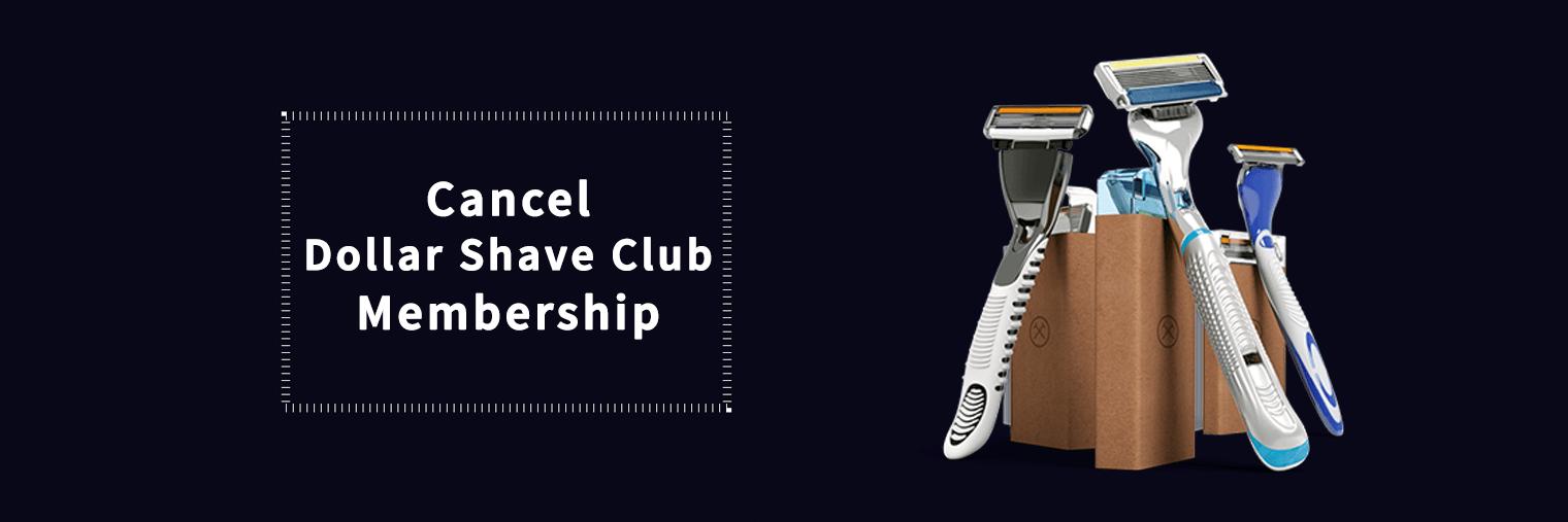 cancel my Dollar Shave Club Membership
