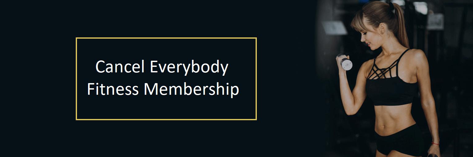 Cancel Everybody Fitness Membership