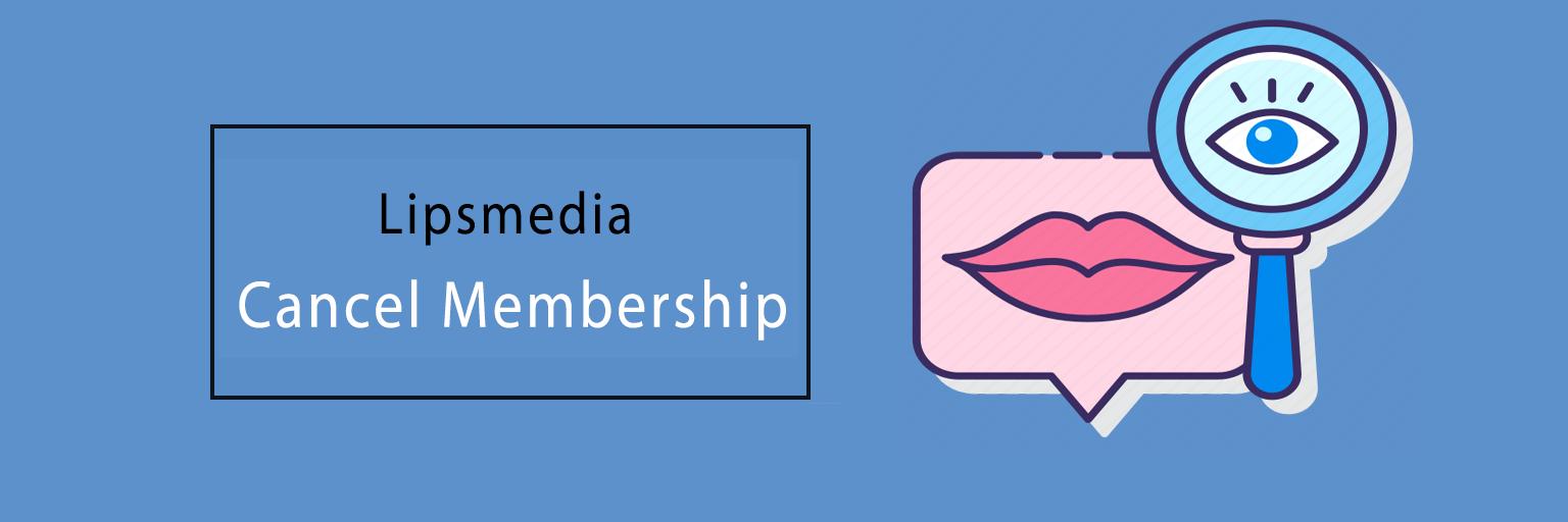 Lipsmedia Cancels Membership