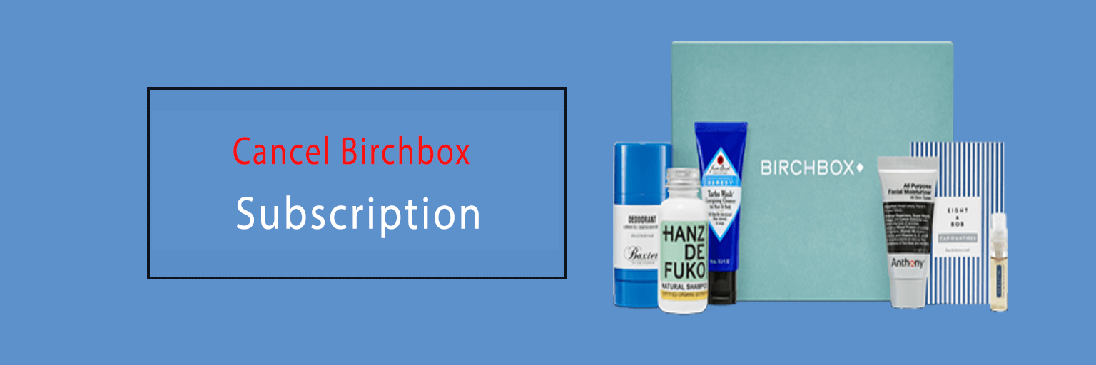 Cancel Birchbox Subscription