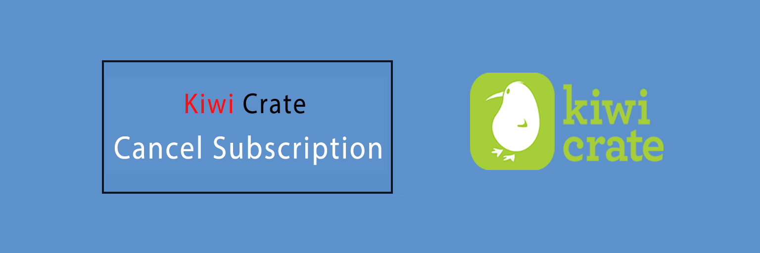 Cancel Kiwi Crate Subscription