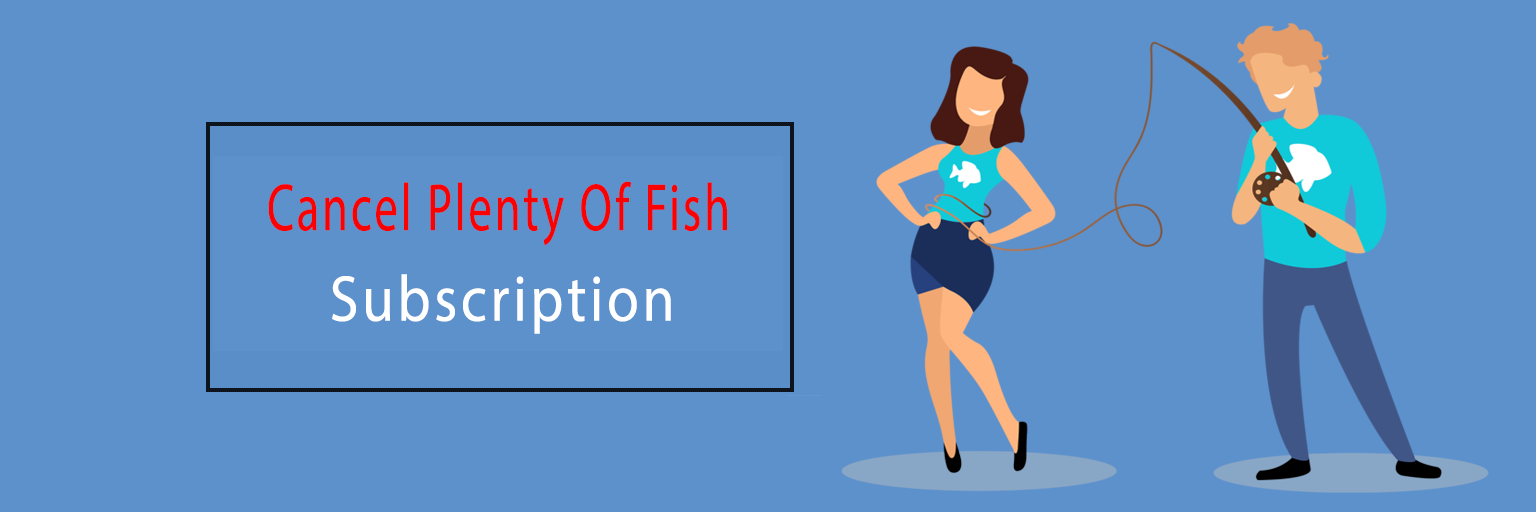 Cancel Plenty OF Fish Subscription