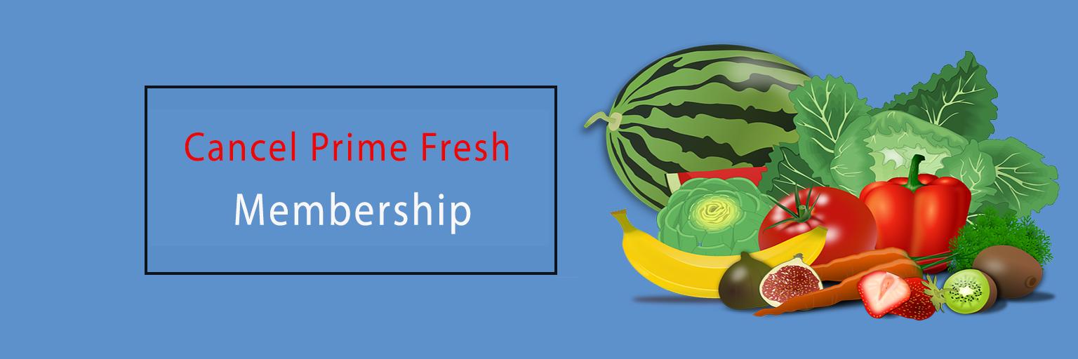 Cancel Prime Fresh Membership