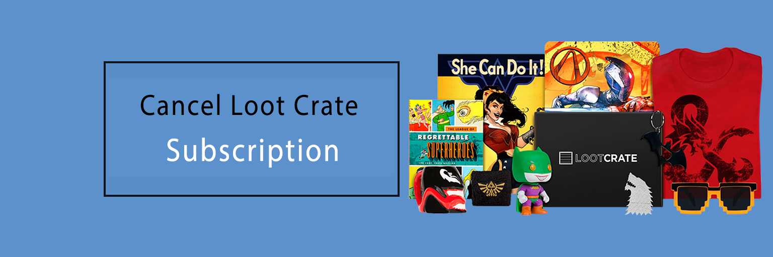 How To Cancel Loot Crate Subscription